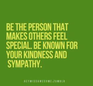 How To Be Kind to Others, Quote: Be-the-Person-that-makes-others-feel-Special-